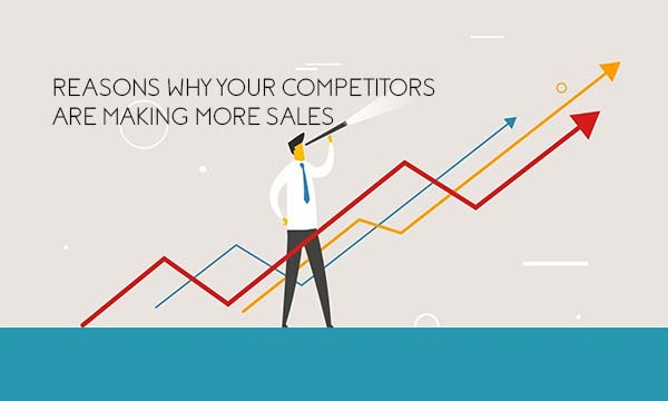 Reasons Why Your Competitors Are Making More Sales